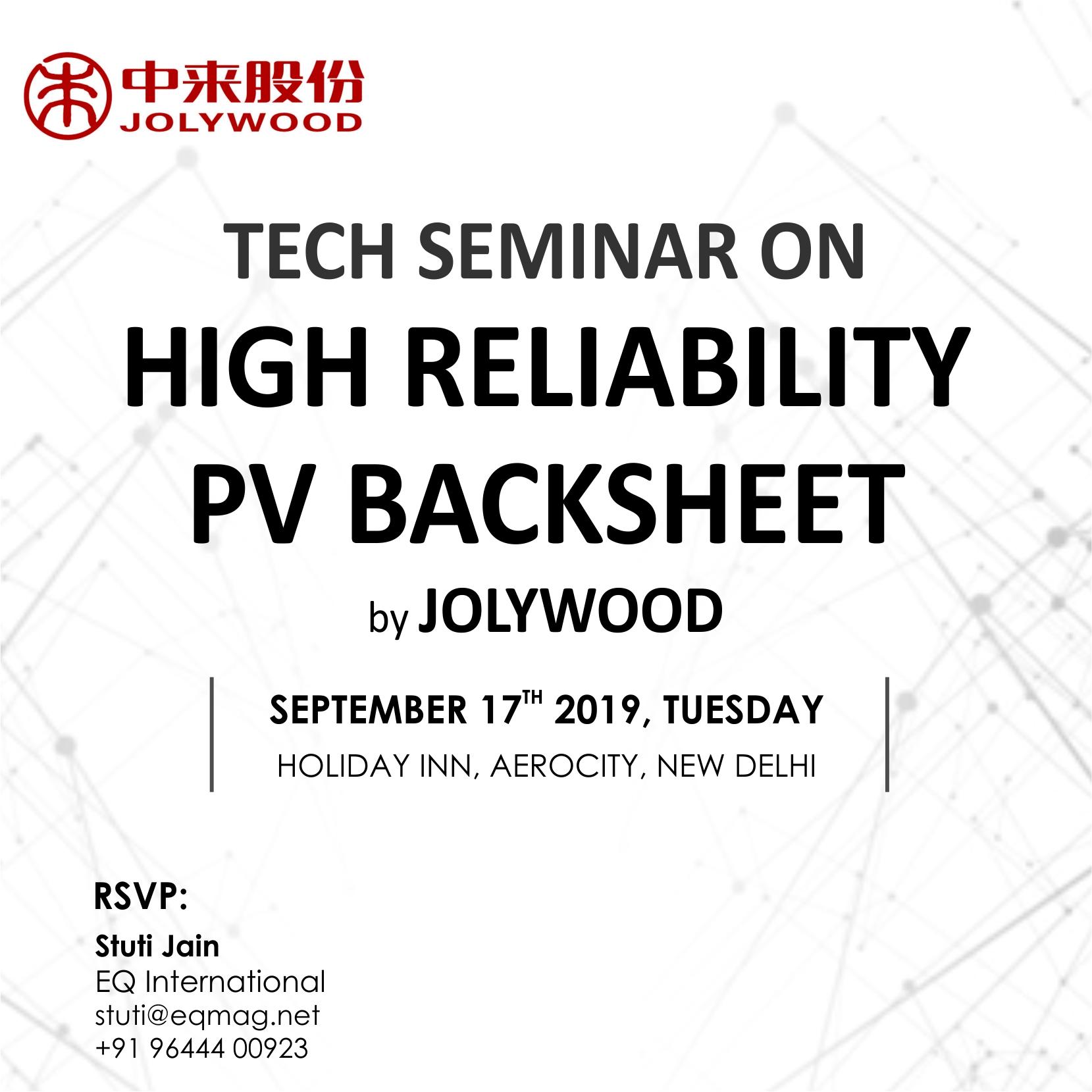 Tech Seminar on High Reliability PV BackSheet by Jolywood on Sept 17, 2019 at Holiday Inn Aerocity New Delhi…Register to Get Invitation