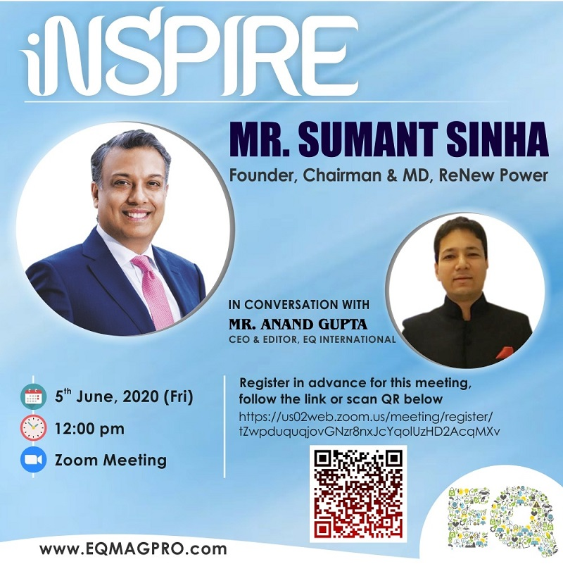 Mr.Sumant Sinha, CMD at ReNew Power….in Live & Exclusive Interview with EQ's Editor on Friday June 5th from 12PM (noon) Onwards…Register NOW !!!