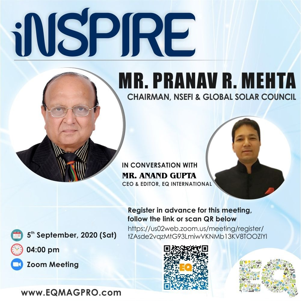 Mr. Pranav Mehta, Chairman at NSEFI & Global Solar Council in Live Conversation with EQMag's Editor on September 5th…Register Now !!!