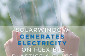 SolarWindow First-Ever-Electricity-Generating Flexible Glass Using High-Speed Manufacturing Process