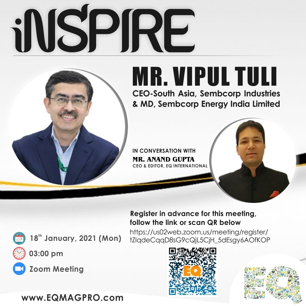 EQ In Exclusive Conversation With Mr. Vipul Tuli, CEO – South Asia, Sembcorp Industries & MD, Sembcorp Energy India Ltd on Monday January 18th from 03:00 PM Onwards….Register Now !!!